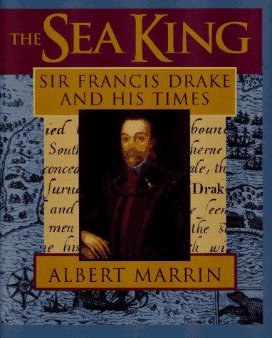 The Sea King: Sir Francis Drake And His Times