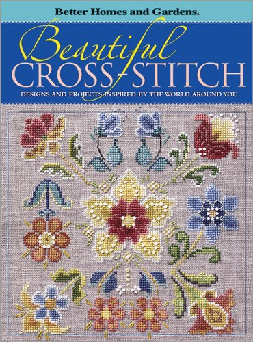 Beautiful Cross-Stitch: Designs And Projects Inspired By The World Around You