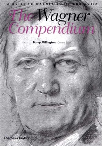 The Wagner Compendium A Guide To Wagners Life And Music By Barry