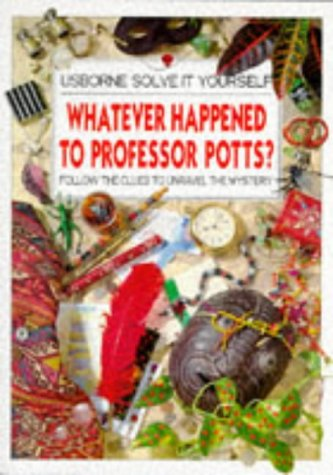 Whatever Happened To Professor Potts?: Follow The Clues To Unravel The Mystery