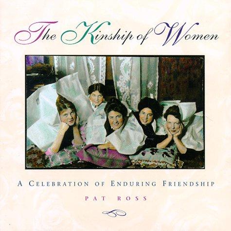 The Kinship of Women: A Celebration of Enduring Friendship