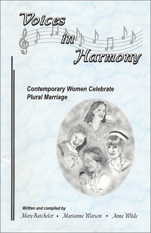Voices In Harmony: Contemporary Women Celebrate Plural Marriage