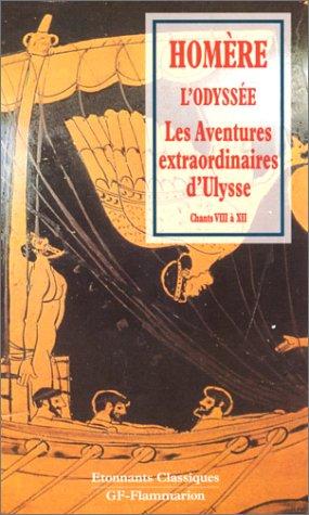 L'Odyssée: les aventures extraordinaires d'ulysse. Chants VIII à XII