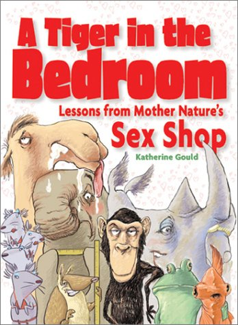 A Tiger in the Bedroom: Lessons from Mother Nature's Sex Shop