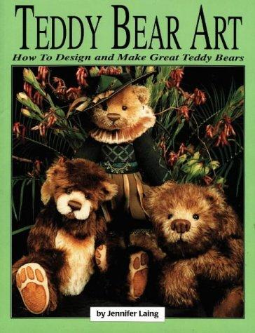 Teddy Bear Art: How to Design & Make Great Teddy Bears