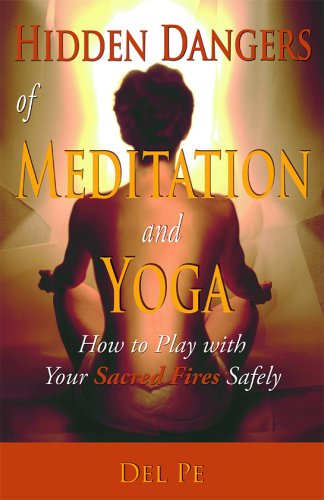 Hidden Dangers of Meditation and Yoga: How to Play with Your Sacred Fires Safely