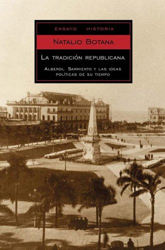 La Tradicion Republicana/ the Republican Tradition: Alberdi, Sarmiento Y Las Ideas Politicas De Su Tiempo / Alberdi, Sarmiento and the Political Ideas of Their Time