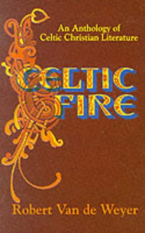 Celtic Fire An Anthology Of Celtic Christian Literature By Robert
