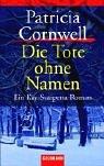 Die Tote ohne Namen by Patricia Cornwell
