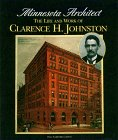 Minnesota Architect: The Life and Work of Clarence H. Johnston