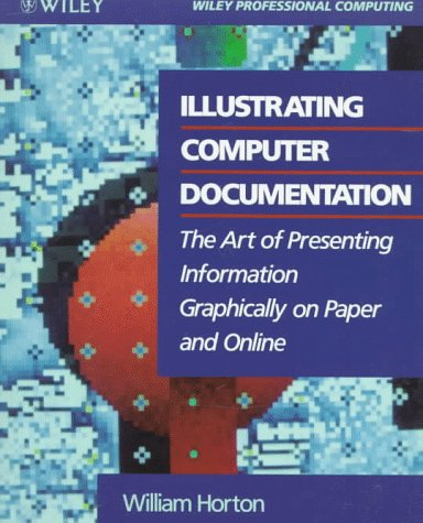 Illustrating Computer Documentation: The Art of Presenting Information Graphically on Paper and Online