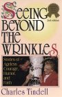 Seeing Beyond the Wrinkles: Stories of Ageless Courage, Humor, and Faith