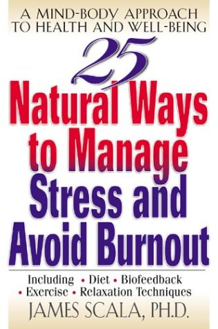 25 Natural Ways to Manage Stress and Avoid Burnout