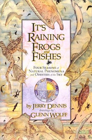 It's Raining Frogs and Fishes by Jerry Dennis