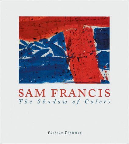 Sam Francis: The Shadow Of Colors