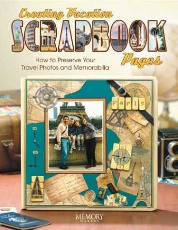Creating Vacation Scrapbook Pages How To Preserve Your Travel