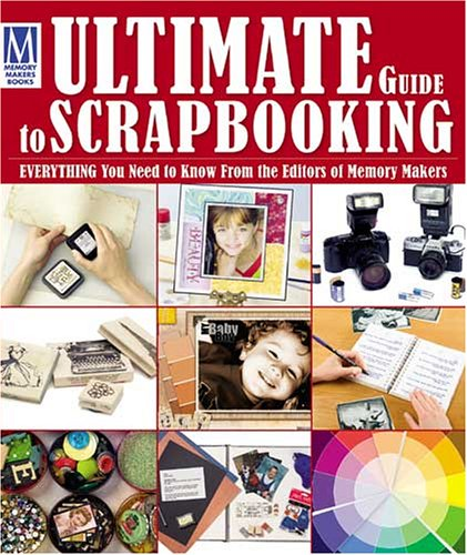 Ultimate Guide to Scrapbooking by Memory Makers