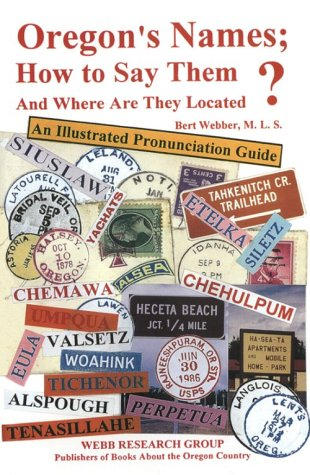 Oregon's Names, How To Say Them And Where Are They Located?: An Illustrated Pronunciation Guide