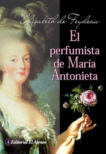 El Perfumista De Maria Antonieta/ Maria Antonieta's Perfumist