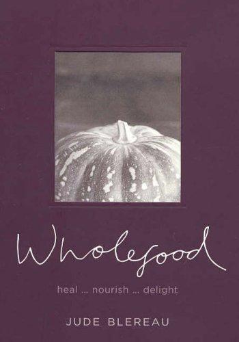 Wholefood:  Heal. Nourish. Delight