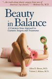 Beauty in Balance: A Common Sense Approach to Plastic Surgery & Treatments--Less Is More