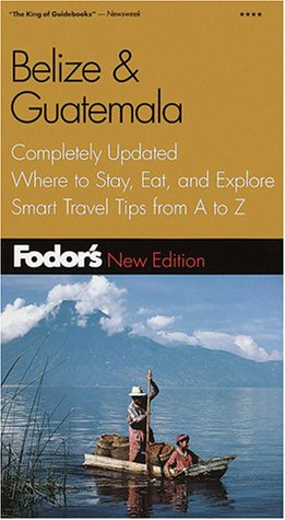 Fodor's Belize & Guatemala: Completely Updated, Where to Stay, Eat, and Explore, Smart Travel Tips from A to Z