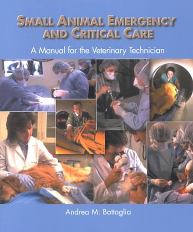 Small Animal Emergency And Critical Care: A Manual For The Veterinary Technician