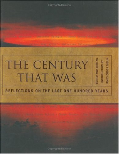 The Century That Was: Reflections On The Last One Hundred Years