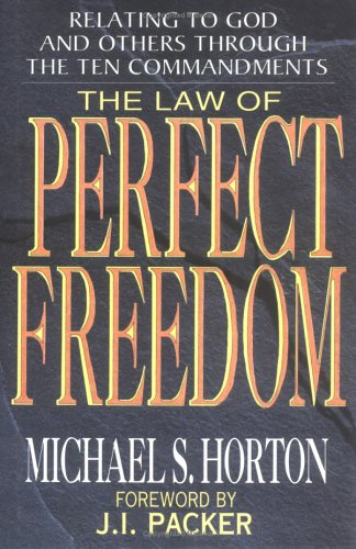 The Law of Perfect Freedom by Michael S. Horton