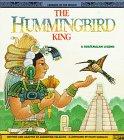 The Hummingbird King: A Guatemalan Legend
