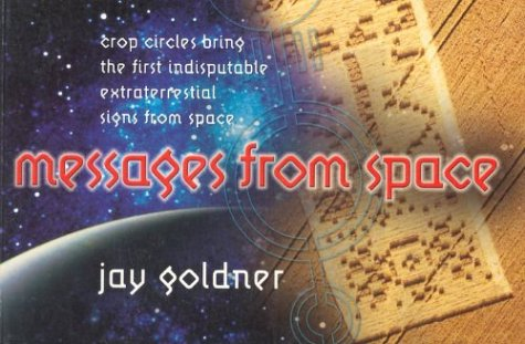 Messages from Space: Crop Circles Bring the First Indisputable Extra-Terrestrial Signs from Space