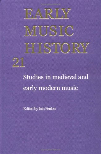 Early Music History Volume 21: Studies In Medieval And Early Modern Music