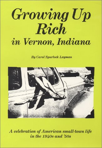 Growing Up Rich in Vernon, Indiana: A Celebration of American Small Town Life in the 1940's and 1950's
