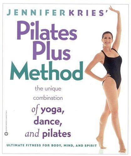 Jennifer Kries' Pilates Plus Method by Jennifer Kries