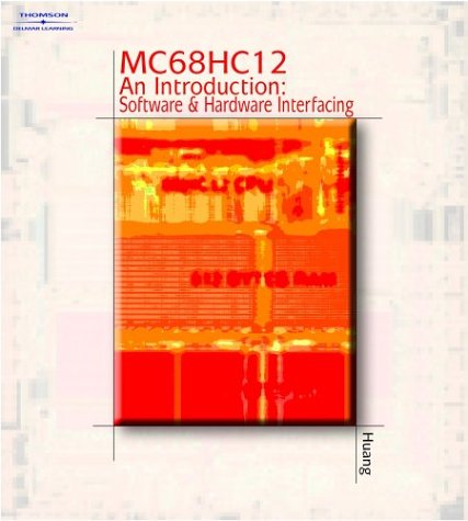MC 68hc12 an Introduction Sofware and Hardware Interfacing [With Demo Version of C Compiler & Data Sheets]