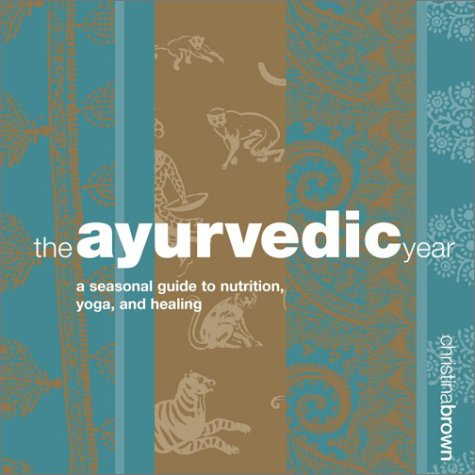 The Ayurvedic Year: A Seasonal Guide to Nutrition, Yoga, and Healing