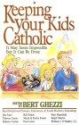 Keeping Your Kids Catholic by Bert Ghezzi