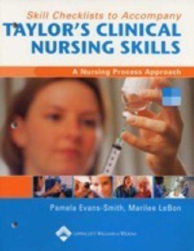 Skill Checklists to Accompany Taylor's Clinical Nursing Skills: A Nursing Process Approach