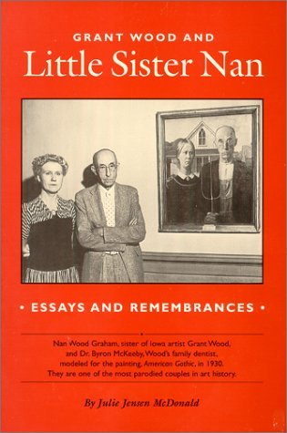 Grant Wood and Little Sister Nan : Essays and Remembrances