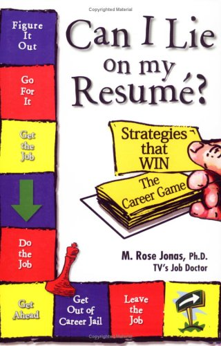 Can I Lie On My Resume Strategies That Win The Career Game By Rose