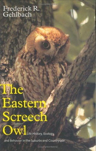 The Eastern Screech Owl: Life History, Ecology, and Behavior in the Suburbs and Countryside
