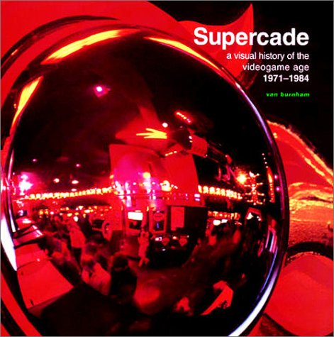 Supercade: A Visual History of the Videogame Age, 1971-1984