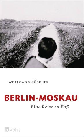 Berlin   Moskau. Eine Reise Zu Fuß by Wolfgang Büscher