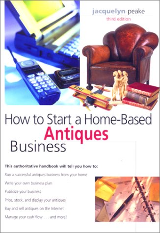 How to Start a Home-Based Antiques Business, 3rd