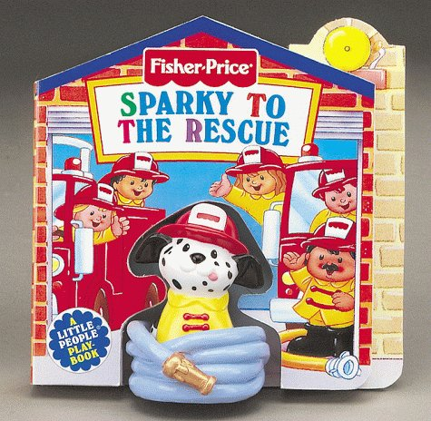 Sparky to the Rescue : Fisher-Price Little People Little Take-Me-Out PlayBooks