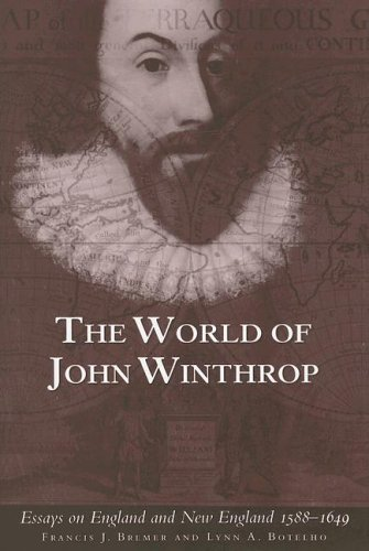 The World Of John Winthrop: Essays On England And New England, 1588 1649