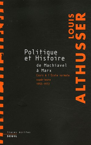 Politique et Histoire, ee Machiavel à Marx: Cours à L'ecole Normale Supérieure de 1955 à 1972