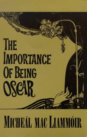 The Importance of Being Oscar: An Entertainment on the Life & Works of Oscar Wild