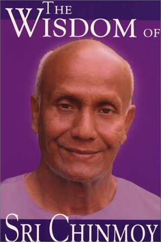 The Wisdom Of Sri Chinmoy by Sri Chinmoy