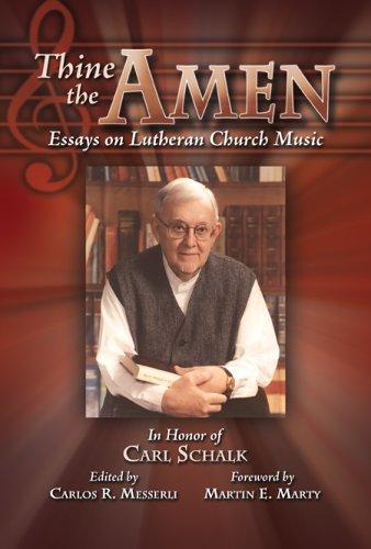 Thine the Amen: Essays on Lutheran Church Music